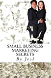 Small Business Marketing Secrets, Jrob, 1466377100