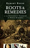 Roots and Remedies of the Dependency Syndrome in World Missions, Robert Reese, 0878080139