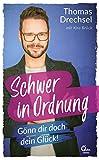 Schwer in Ordnung: Gönn dir doch dein Glück! (German Edition)