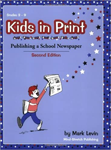 Kids in Print: Publishing a School Newspaper, Second Edition: Mark ...