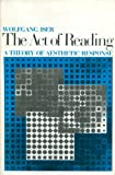 The Act of Reading : A Theory of Aesthetic Response, Iser, Wolfgang, 0801821010