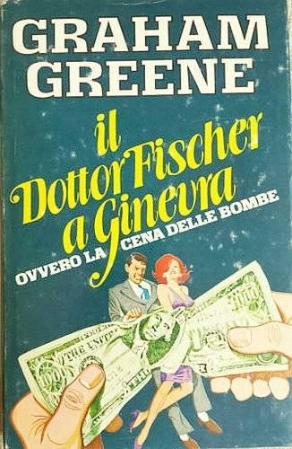 Il dottor Fischer a Ginevra ovvero La cena delle bombe