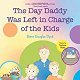 The Day Daddy Was Left in Charge of the Kids, Brent Douglas Dyck, 1475972598