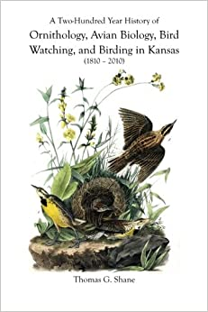 Book A Two-Hundred Year History of Ornithology, Avian Biology, Bird Watching, and Birding in Kansas (1810-2010)