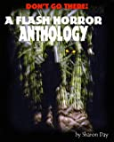 Don't Go There! A Flash Horror Anthology