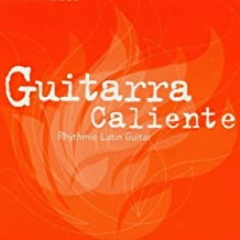 Guitarra Caliente: Rythmic Latin Guitar