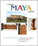 Crafting Maya Identity : Contemporary Wood Sculptures from the Puuc Region of Yucatan, Mexico, , 0875806309