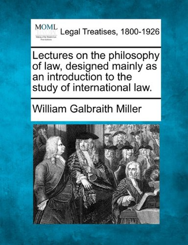 Lectures on the philosophy of law, designed mainly as an introduction to the study of international law.