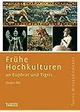Frühe Hochkulturen an Euphrat und Tigris (Theiss WissenKompakt)