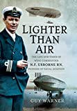 Lighter-Than-Air: The Life and Times of Wing Commander N.F. Usborne RN, Pioneer of Naval Aviation by Guy Warner (2016-04-18)