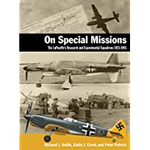 On Special Missions: The Luftwaffe's Research and Experimental Squadrons 1923-1945 by J. Richard Smith (2005-11-30)