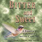 Bitter and Sweet: A Family's Journey with Cancer | Darcy Thiel