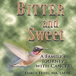 Bitter and Sweet: A Family's Journey with Cancer Audiobook