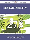 Sustainability 278 Success Secrets - 278 Most Asked Questions on Sustainability - What You Need to Know, Virginia Burgess, 1488526486