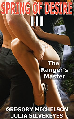 Spring of Desire III: The Ranger's Master (The Spring Of Desire Series Book 3)