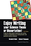 Enjoy Writing Your Science Thesis Or Dissertation! : A Step-By-Step Guide To Planning And Writing A Thesis Or Dissertation For Undergraduate And...