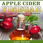 Apple Cider Vinegar: The Ultimate Apple Cider Handbook   Lisa Kereli