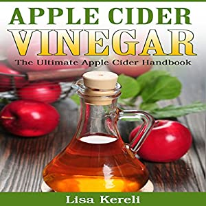 Apple Cider Vinegar: The Ultimate Apple Cider Handbook Audiobook