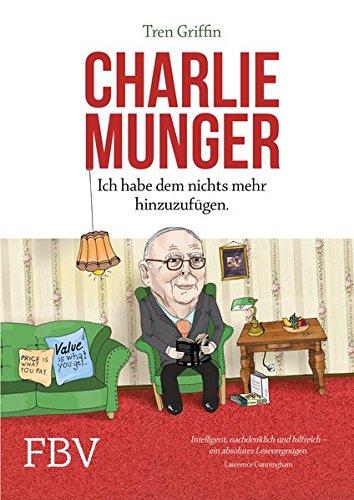Charlie Munger: Ich habe dem nichts mehr hinzuzufügen Gebundenes Buch – 15. Februar 2016 Tren Griffin Hendrik Leber FinanzBuch Verlag 3898799581