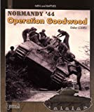 Goodwood: Normandy, July 44: Men and Battles: Vol 1 (Men & Battles)