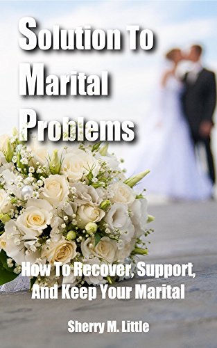 Solution To Marital Problems: How To Recover, Support, And Keep Your Marital