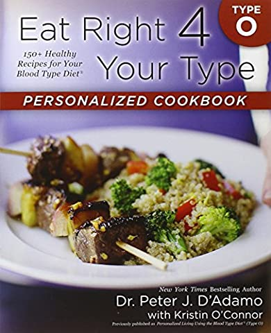 Eat Right 4 Your Type Personalized Cookbook Type O: 150+ Healthy Recipes For Your Blood Type Diet (Cook For Your Life)