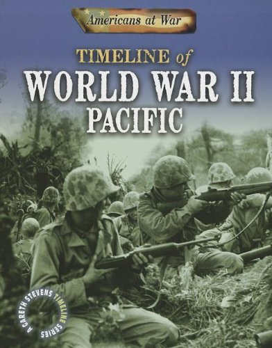 Timeline of World War II Pacific (Americans at War: A Gareth Stevens Timeline Series)