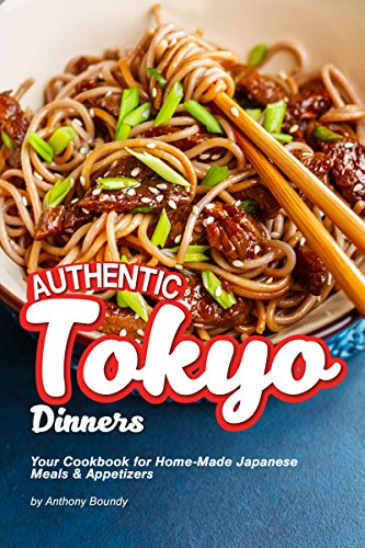 Authentic Tokyo Dinners: Your Cookbook for Home-Made Japanese Meals Appetizers by Anthony Boundy