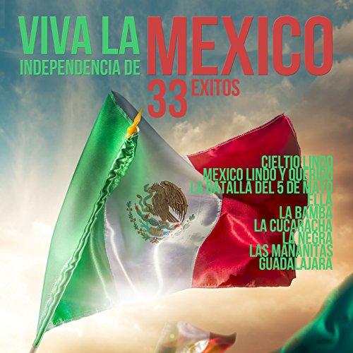 Viva la Independencia de Mexico 33 Exitos: Cielito Lindo, Mexico Lindo y Querido, La Batalla del 5 de Mayo, Ella, La Bamba, La Cucaracha, La Negra, Las Mananitas, Guadalajara - Mayo De Songs 5