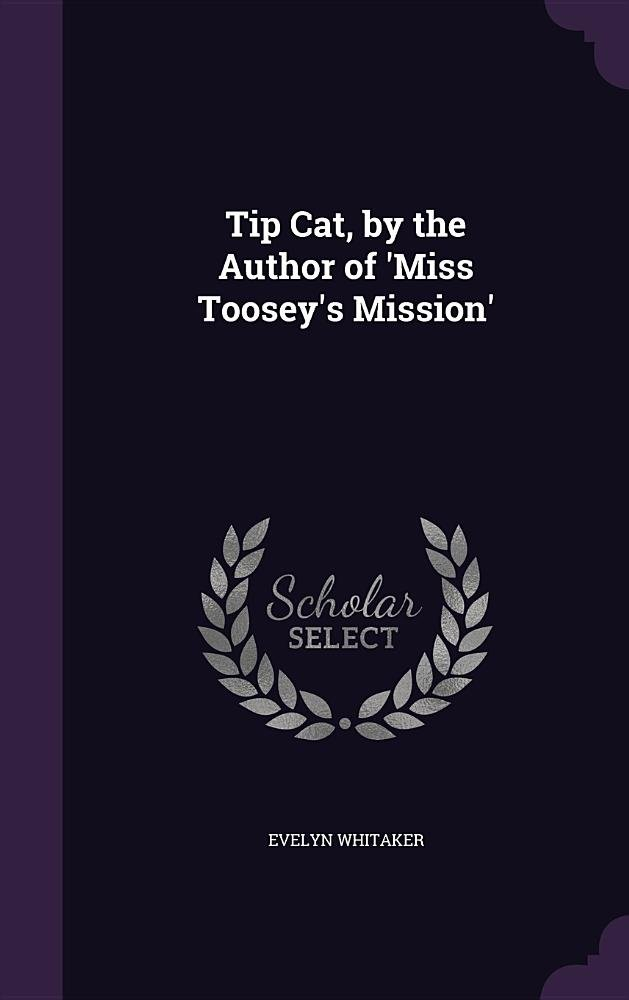 Download Tip Cat, by the Author of 'Miss Toosey's Mission' pdf