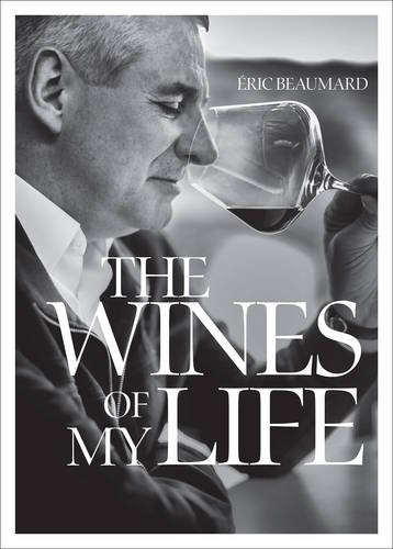 The Wines of My Life by Eric Beaumard, Fabrice Leseigneur, José Silva