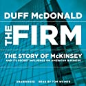 The Firm: The Story of McKinsey and Its Secret Influence on American Business Audiobook by Duff McDonald Narrated by Tom Weiner