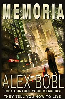 Memoria. A Corporation of Lies (An action-packed dystopian technothriller) by [Bobl, Alex]