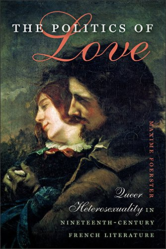 The Politics of Love: Queer Heterosexuality in Nineteenth-Century French Literature (Becoming Modern: New Nineteenth-Century Studies) PDF