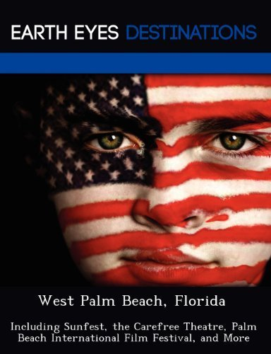West Palm Beach, Florida: Including Sunfest, the Carefree Theatre, Palm Beach International Film Festival, and More by Johnathan Black - Beach Florida Mall Palm