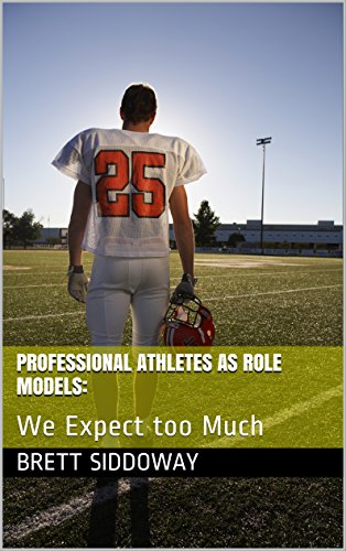 amazoncom professional athletes as role models we expect too  professional athletes as role models we expect too much by siddoway  brett