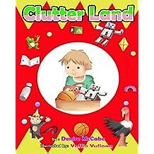 Clutter Land (Bedtime Stories For Kids Ages 3-8): Short Stories for Kids, Kids Books, Bedtime Stories For Kids, Children Books, Teaching Value Book 2)