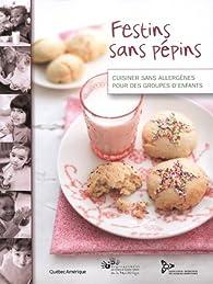 Festins sans pépins: Cuisiner sans allergènes pour des groupes d'enfants par Catherine Côté