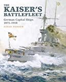The Kaiser's Battlefleet: German Capital Ships 1871–1918
