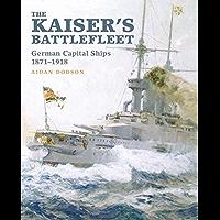 The Kaiser's Battlefleet: German Capital Ships 1871–1918