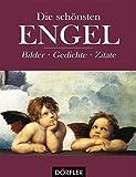 Die schönsten Engel: Bilder, Gedichte, Zitate
