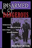 img - for Disarmed And Dangerous: The Radical Life And Times Of Daniel And Philip Berrigan, Brothers In Religious Faith And Civil Disobedience book / textbook / text book