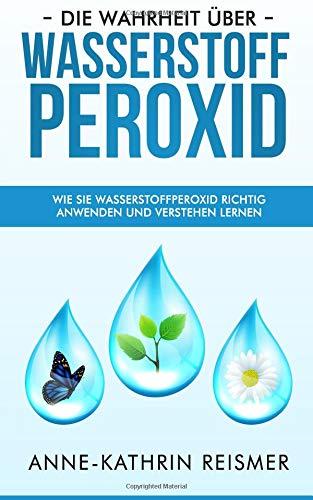 Die Wahrheit über Wasserstoffperoxid: Wie Sie Wasserstoffperoxid richtig anwenden und verstehen lernen
