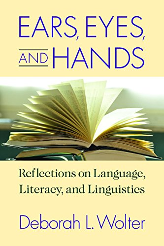 Ears, Eyes, and Hands: Reflections on Language, Literacy, and Linguistics (Hand Eye)