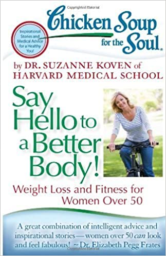Chicken Soup for the Soul: Say Hello to a Better Body!: Weight Loss and Fitness for Women Over 50 by Suzanne Koven (2013)