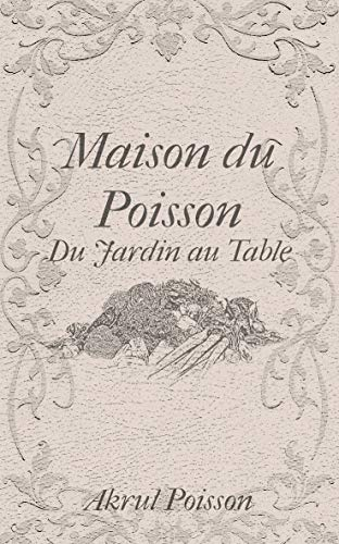 Maison Du Poisson Du Jardin Au Table French Family Recipes