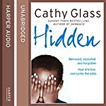 Hidden: Betrayed, Exploited and Forgotten - How One Boy Overcame the Odds | Cathy Glass