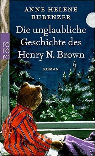 Die unglaubliche Geschichte des Henry N. Brown (German Edition)