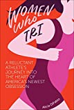 img - for Women Who Tri: A Reluctant Athlete's Journey Into the Heart of America's Newest Obsession book / textbook / text book