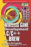 Wireless Game Development in C/C++ with BREW, Ralph Barbagallo, 1556229054